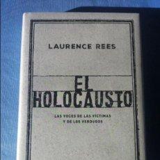 Libros de segunda mano: EL HOLOCAUSTO: LAS VOCES DE LAS VICTIMAS Y DE LOS VERDUGOS. LAURENCE REES, 2017. Lote 106014115