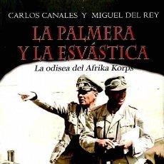 Libros de segunda mano: LA PALMERA Y LA ESVÁSTICA: LA ODISEA DEL AFRIKA KORPS. Lote 106237074