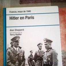 Libros de segunda mano: HITLER EN PARÍS. FRANCIA, MAYO DE 1940 - ALAN SHEPPERD. Lote 109373583