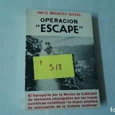 Libros de segunda mano: OPERACION ESCAPE FRITZ BRUSTAT.NAVAL EL TRANSPORTE POR LA MARINA DE 3 MILLONES (I318). Lote 110961931