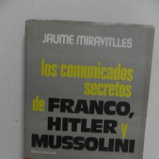 Libros de segunda mano: LOS COMUNICADOS SECRETOS DE FRANCO, HITLER Y MUSSOLINI - DE JAUME MIRAVITLLES - PLAZA Y JANES - 1977. Lote 111927627
