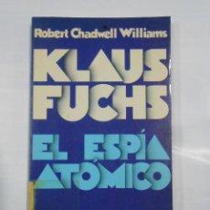 Libros de segunda mano: KLAUS FUCHS, EL ESPÍA ATÓMICO. CHADWELL WILLIAMS, ROBERT. TDK333. Lote 112504491