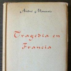 Libros de segunda mano: TRAGEDIA EN FRANCIA. ANDRÉ MAUROIS. 2ª EDICIÓN. 1945 . EDITORIAL LARA.. Lote 113014583