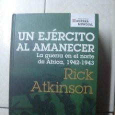 Libros de segunda mano: UN EJÉRCITO AL AMANECER. LA GUERRA EN EL NORTE DE ÁFRICA, 1942-1943. RICK ATKINSON. PLANETA, 2006. Lote 113212595