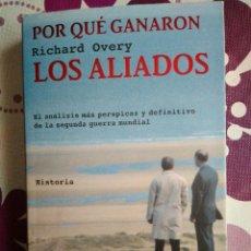 Libros de segunda mano: POR QUÉ GANARON LOS ALIADOS DE RICHARD OVERY. SEGUNDA GUERRA MUNDIAL.. Lote 114289535