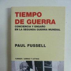 Libros de segunda mano: TIEMPO DE GUERRA. CONCIENCIA Y ENGAÑO EN LA SEGUNDA GUERRA MUNDIAL. PAUL FUSSELL. Lote 134153495