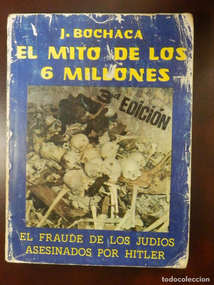 EL MITO DE LOS 6 MILLONES - EL FRAUDE DE LOS JUDIOS ASESINADOS POR HITLER - J. BOCHACA - (Libros de Segunda Mano - Historia - Segunda Guerra Mundial)