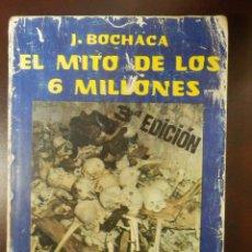 Libros de segunda mano: EL MITO DE LOS 6 MILLONES - EL FRAUDE DE LOS JUDIOS ASESINADOS POR HITLER - J. BOCHACA - . Lote 116496251