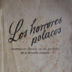 Libros de segunda mano: LOS HORRORES POLACOS COMETIDOS EN POLONIA CON LOS MIEMBROS DE LA MINORIA ALEMANA - EDICION DEL REIC. Lote 116839991