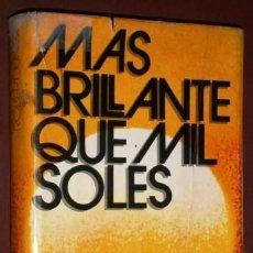 Libros de segunda mano: MÁS BRILLANTE QUE MIL SOLES POR ROBERT JUNGK DE ED. ARGOS VERGARA EN BARCELONA 1976 2ª EDICIÓN. Lote 116873895