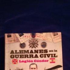 Libros de segunda mano: LIBRO ALEMANES EN LA GUERRA CIVIL , LEGION CONDOR. Lote 118270783