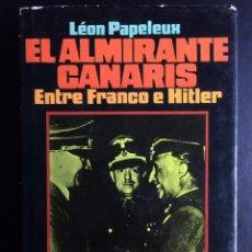 Libros de segunda mano: EL ALMIRANTE CANARIS - ENTRE FRANCO E HITLER - DIVISIÓN AZUL - LÉON PAPELEUX. Lote 121906983