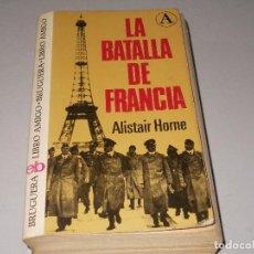 Libros de segunda mano: LA BATALLA DE FRANCIA, ALISTAIR HORNE. BRUGUERA 1ª ED. OCTUBRE 1.974, DEFECTOS. Lote 122747455