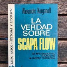 Libros de segunda mano: LA VERDAD SOBRE SCAPA FLOW. AUTOR, ALXANDRE KORGANOFF. EDITORIAL BRUGUERA, AÑO 1975. VER FOTOS. Lote 123362751