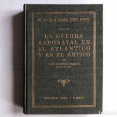 Libros de segunda mano: LA GUERRA AERONAVAL EN EL ATLÁNTICO Y EN EL ÁRTICO POR LUIS CARRERO BLANCO. EDITORIAL IDEA, 1947. I. Lote 125832751