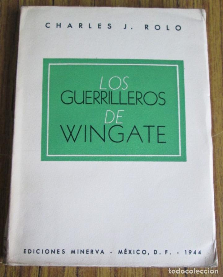 LOS GUERRILLEROS DE WINGATE POR CHARLES J. ROLO ED. MINERVA – MÉXICO 1944 (Libros de Segunda Mano - Historia - Segunda Guerra Mundial)