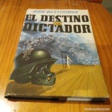 Libros de segunda mano: EL DESTINO DEL DICTADOR DE DON BETTERIDGE, PRIMERA EDICION DE 1947. Lote 126185459