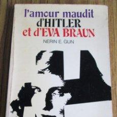 Libros de segunda mano: L´AMOUR MAUDIT D´HITLER ET D´EVA BRAUN - NERRIN E. GUN - ED. ROBERT LAFFONT 1968. Lote 126312363