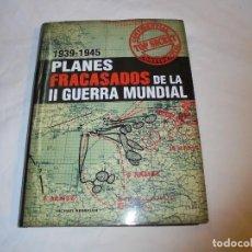 Libros de segunda mano: PLANES FRACASADOS DE LA II GUERRA MUNDIAL 1939-1945.MICHAEL KERRIGAN.LIBSA 2012. Lote 128022435