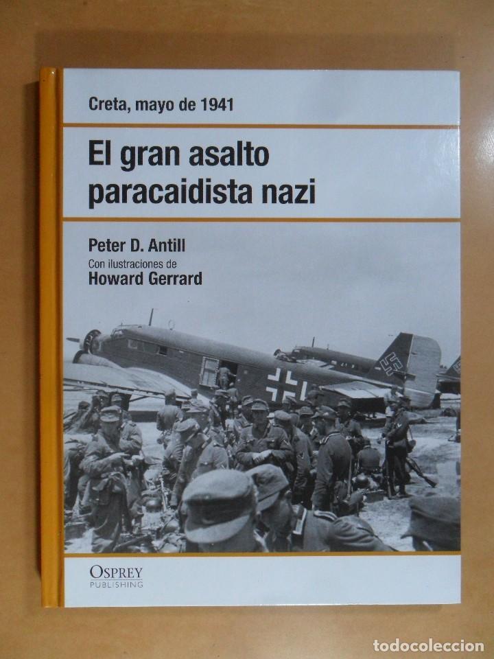 EL GRAN ASALTO PARACAIDISTA NAZI. CRETA, MAYO DE 1941 - PETER D. ANTILL - ED. OSPREY - 2007 (Libros de Segunda Mano - Historia - Segunda Guerra Mundial)