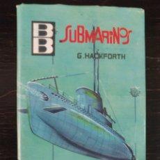 Libros de segunda mano: SUBMARINOS. HACKFORTH, G. F. MAYE. BARCELONA, 1963. Lote 128915687