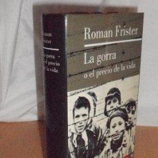Libros de segunda mano: ROMAN FRISTER, LA GORRA O EL PRECIO DE LA VIDA · GALAXIA GUTENBERG, 1999 1ª. Lote 130195839