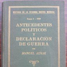 Libros de segunda mano: ANTECEDENTES POLITICOS Y DECLARACION DE GUERRA. MANUEL AZNAR.. Lote 131914194