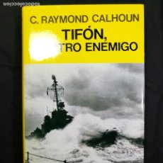 Libros de segunda mano: TIFÓN, EL OTRO ENEMIGO. C.RAYMOND CALDHOUN. 1ª EDICIÓN 1986--GUERRA NAVAL-MARINA-BUQUE. Lote 134211070