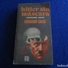 Libros de segunda mano: HITLER SIN MÁSCARA ( CONVERSACIONES SECRETAS ) EDOUARD CALIC ED. PLAZA JANÉS 1975. Lote 135516826