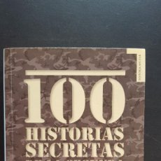 Libros de segunda mano: 100 HISTORIAS SECRETAS DE LA SEGUNDA GUERRA MUNDIAL - JESÚS HERNÁNDEZ (1ª EDICIÓN). Lote 139910666
