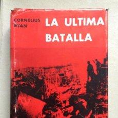 Libros de segunda mano: LA ÚLTIMA BATALLA- CORNELIUS RYAN- EDICIONES DESTINO, 1º EDICIÓN 1966. ILUSTRADO.. Lote 141139922