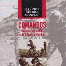 Libros de segunda mano: COMANDOS. MISIONES ESPECIALES EN LA II GUERRA MUNDIAL. PEDIDO MÍNIMO EN LIBROS: 4 TÍTULOS. Lote 141543978