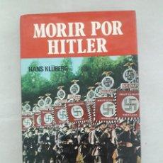 Libros de segunda mano: MORIR POR HITLER.- HANS KLÜBERG . Lote 142753086