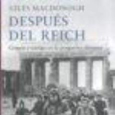 Libros de segunda mano: DESPUÉS DEL REICH. GILES MACDONOGH. EDITORIAL GALAXIA GUTEMBERG (TAPA DURA). Lote 143169202