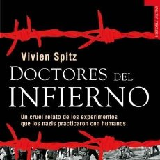 Libros de segunda mano: DOCTORES DEL INFIERNO: EXPERIMENTOS DE LOS NAZIS CON HUMANOS - VIVIEN SPITZ - TEMPUS - RARO. Lote 143738882