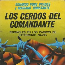 Libros de segunda mano: LOS CERDOS DEL COMANDANTE. ESPAÑOLES EN LOS CAMPOS DE EXTERMINIO NAZIS, EDUARDO P. & MARIANO C.. Lote 143857318
