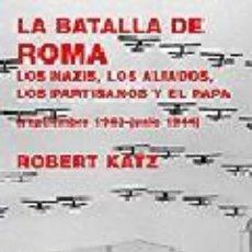 Libros de segunda mano: ROBERT KATZ: LA BATALLA DE ROMA. LOS NAZIS, LOS ALIADOS, LOS PARTISANOS Y EL PAPA (TURNER, 2005). Lote 144029270