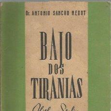 Libros de segunda mano: BAJO DOS TIRANÍAS. HITLER Y STALIN EN TIERRAS HÚNGARAS - A. SÁNCHEZ NEBOT - ED. STUDIUM, 1951. Lote 221599295