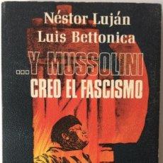 Libros de segunda mano: Y MUSSOLINI CREO EL FASCISMO. NÉSTOR LUJAN LUIS BETTONICA. PLAZA & JANÉS. 1977. Lote 145279442