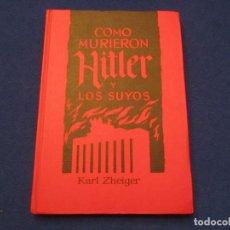 Libros de segunda mano: COMO MURIERON HITLER Y LOS SUYOS KARL ZHEIGER EDICIONES RODEGAR BARCELONA 1963. Lote 145408918