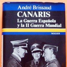 Libri di seconda mano: CANARIS: LA GUERRA ESPAÑOLA Y LA II GUERRA MUNDIAL - ANDRÉ BRISSAUD - NOGUER - 1972. Lote 147372982