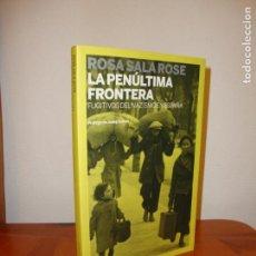 Libros de segunda mano: LA PENÚLTIMA FRONTERA. FUGITIVOS DEL NAZISMO EN ESPAÑA - ROSA SALA ROSE - PAPEL DE LIAR, COMO NUEVO. Lote 148111586