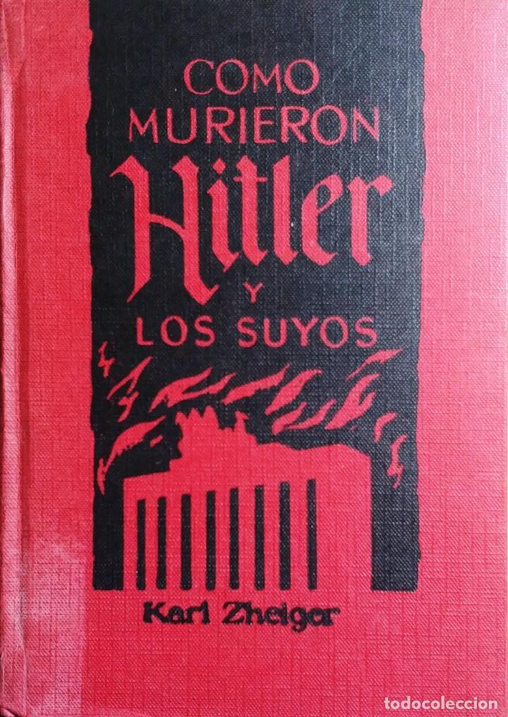 CÓMO MURIERON HITLER Y LOS SUYOS / KARL ZHEIGER. BARCELONA : EDICIONES RODEGAR, 1963. (Libros de Segunda Mano - Historia - Segunda Guerra Mundial)