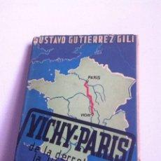 Libros de segunda mano: VICHY -PARÍS. DE LA DERROTA A LA LIBERACIÓN. 1945 GUSTAVO GUTIÉRREZ. Lote 149502548