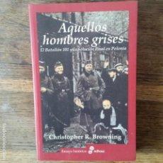 Libros de segunda mano: CHRISTOPHER R. BROWNING . AQUELLOS HOMBRES GRISES. EL BATALLÓN 101 Y LA SOLUCIÓN FINAL EN POLONIA. Lote 151587402