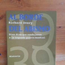 Libros de segunda mano: AL BORDE DEL ABISMO. DIEZ DÍAS DE 1939 QUE CONDUJERON A LA SEGUNDA GUERRA MUNDIAL OVERY, RICHARD . Lote 151634994