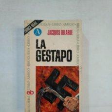 Libros de segunda mano: LA GESTAPO. JACQUES DELARUE. - BRUGUERA LIBRO AMIGO Nº 8. TDK367. Lote 151742778
