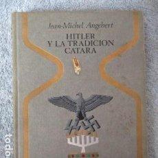 Libros de segunda mano: HITLER Y LA TRADICIÓN CÁTARA, POR JEAN-MICHEL ANGEBERT. ESOTERISMO. III REICH. ALEMANIA.NAZISMO.. Lote 157652386