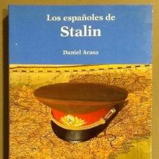 Libros de segunda mano: LOS ESPAÑOLES DE STALIN. DANIEL ARASA. VORÁGINE 1993. 1ª EDICIÓN! FIRMA Y DEDICATORIA DEL AUTOR!. Lote 159535754
