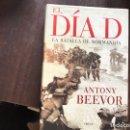 Libros de segunda mano: EL DÍA D. LA BATALLA DE NORMANDÍA. ANTONY BEEVOR. Lote 160351316